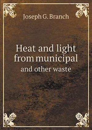 Heat and Light from Municipal and Other Waste af Joseph G. Branch