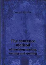 The Sentence Method of Teaching Reading, Writing and Spelling af George L. Farnham