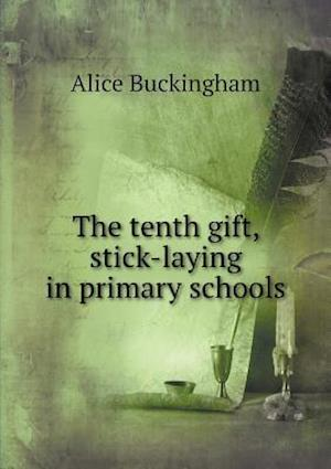 The Tenth Gift, Stick-Laying in Primary Schools af Alice Buckingham