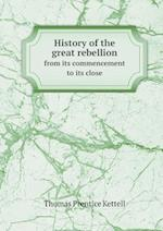 History of the Great Rebellion from Its Commencement to Its Close af Thomas Prentice Kettell