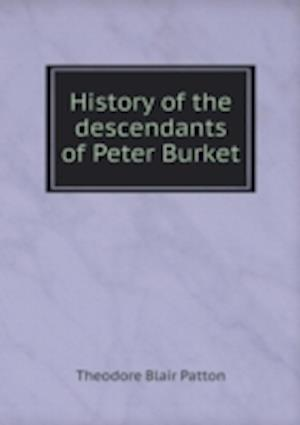History of the Descendants of Peter Burket af Theodore Blair Patton