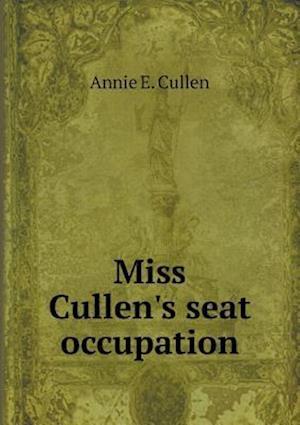 Miss Cullen's Seat Occupation af Annie E. Cullen