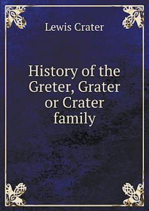 History of the Greter, Grater or Crater Family af Lewis Crater