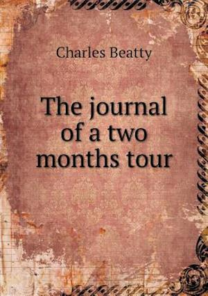 The Journal of a Two Months Tour af Charles Beatty
