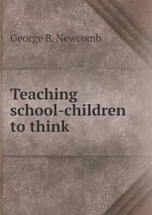 Teaching School-Children to Think af George B. Newcomb