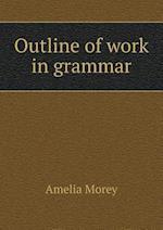Outline of Work in Grammar af Amelia Morey
