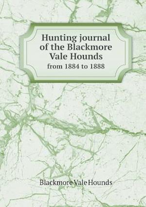 Hunting Journal of the Blackmore Vale Hounds from 1884 to 1888 af Theodora Guest, Blackmore Vale Hounds