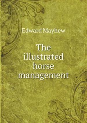 The Illustrated Horse Management af Edward Mayhew