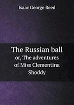 The Russian Ball Or, the Adventures of Miss Clementina Shoddy af Isaac George Reed