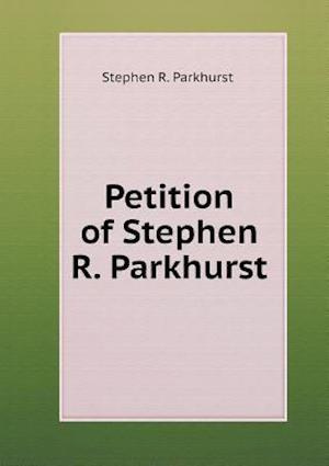 Petition of Stephen R. Parkhurst af Stephen R. Parkhurst