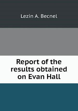 Report of the Results Obtained on Evan Hall af Lezin A. Becnel