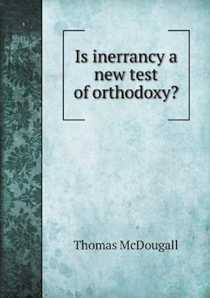 Is Inerrancy a New Test of Orthodoxy? af Thomas Mcdougall
