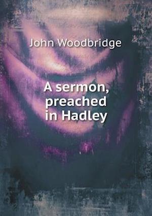 A Sermon, Preached in Hadley af John Woodbridge