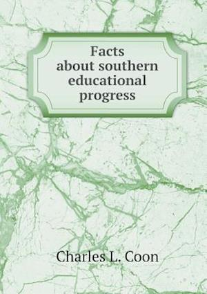 Facts about Southern Educational Progress af Charles L. Coon