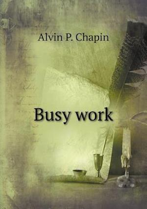 Busy Work af Alvin P. Chapin
