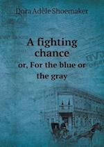 A Fighting Chance Or, for the Blue or the Gray af Dora Adele Shoemaker