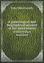 A Genealogical and Biographical Account of the Descendants of Elder William Wentworth af John Wentworth