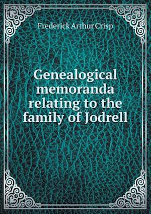 Genealogical Memoranda Relating to the Family of Jodrell af Frederick Arthur Crisp
