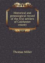 Historical and Genealogical Record of the First Settlers of Colchester County af Thomas Miller