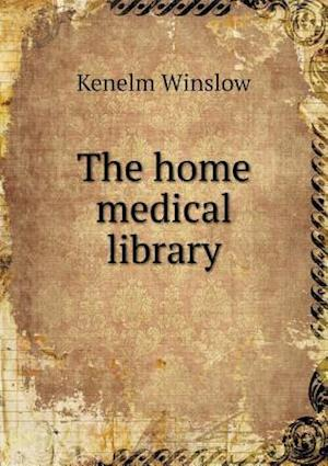 The Home Medical Library af Kenelm Winslow