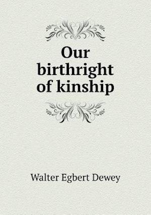 Our Birthright of Kinship af Walter Egbert Dewey
