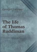 The Life of Thomas Ruddiman af George Chalmers