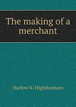 The Making of a Merchant af Harlow N. Higinbotham