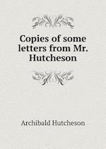 Copies of Some Letters from Mr. Hutcheson af Archibald Hutcheson