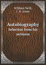 Autobiography Selection from His Sermons af William Neill
