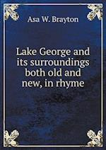 Lake George and Its Surroundings Both Old and New, in Rhyme af Asa W. Brayton