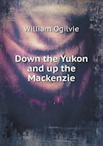 Down the Yukon and Up the MacKenzie af William Ogilvie