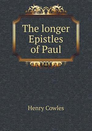 The Longer Epistles of Paul af Henry Cowles