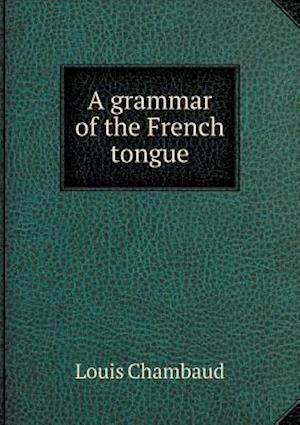 A Grammar of the French Tongue af Louis Chambaud