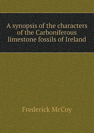 A Synopsis of the Characters of the Carboniferous Limestone Fossils of Ireland af Frederick Mccoy