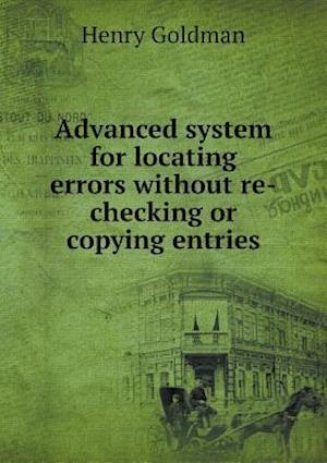 Advanced System for Locating Errors Without Re-Checking or Copying Entries af Henry Goldman