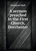 A Sermon Preached in the First Church, Dorchester af Nathaniel Hall