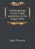 Anthropology of the Todas and Kotas of the Nilgiri Hills af Edgar Thurston