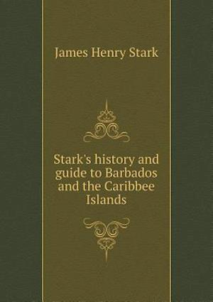 Stark's History and Guide to Barbados and the Caribbee Islands af James Henry Stark