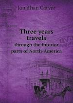 Three Years Travels Through the Interior Parts of North-America af Jonathan Carver