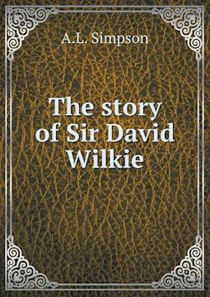 The Story of Sir David Wilkie af A. L. Simpson
