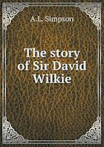 The Story of Sir David Wilkie af A. L. Simpson