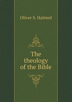 The Theology of the Bible af Oliver S. Halsted