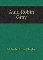 Auld Robin Gray af Malcolm Stuart Taylor