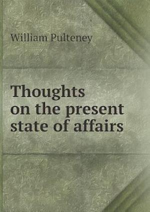 Thoughts on the Present State of Affairs af William Pulteney