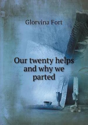 Our Twenty Helps and Why We Parted af Glorvina Fort