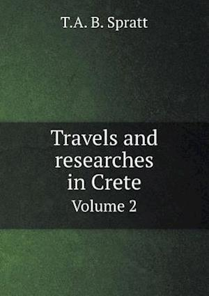 Travels and Researches in Crete Volume 2 af T. a. B. Spratt
