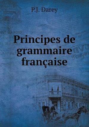 Principes de Grammaire Francaise af P. J. Darey