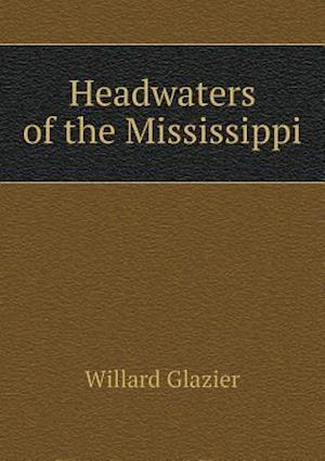 Headwaters of the Mississippi af Willard Glazier