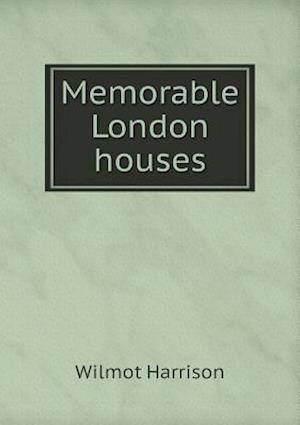 Memorable London Houses af Wilmot Harrison
