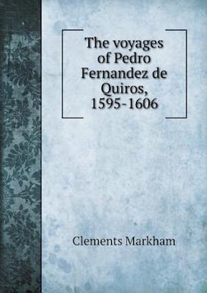 The Voyages of Pedro Fernandez de Quiros, 1595-1606 af Clements Markham